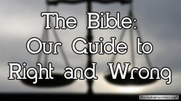 The Bible  Our Guide to Right and Wrong