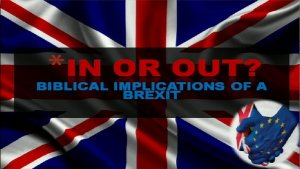 In Or Out? - Bible Implications of a Brexit!