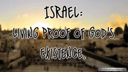 Israel: Living Proof of Gods Existence.
