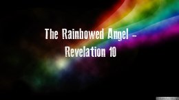 Revelation: 'The Rainbowed Angel' Revelation 10