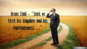 Jesus Said: Seek ye first his kingdom and his righteousness - Video post