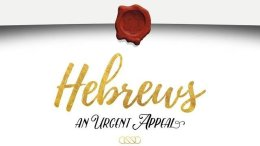 Hebrews: An Urgent Appeal (10 Parts)