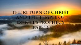 The Return of Christ and the Temple of Ezekiel's Prophecy   Part 2 of 2 Christadelphian TV