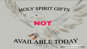 Holy Spirit Gifts Are NOT Available Today Video Post