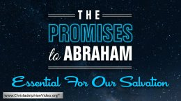 The Promises To Abraham Essential for our Salvation Video post