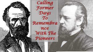 Calling Former Days To Remembrance With The Pioneers: 2 part Bible Study Series