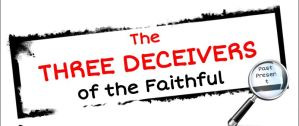 The Three Deceivers of the Faithful: 3 x Vidoes