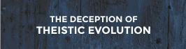 *NEW BOOK*! - The Deception of Theistic Evolution - Free Full Version downloadable .pdf