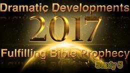 2017 year of dramatic developments in fulfilling Bible prophecy Study 5: Lift up your heads your redemption draws nigh