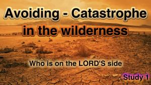 Avoiding Catastrophe in the wilderness - 5 Part Study Bible Study Series