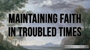 Maintaining Faith in Troubled Times Video Post