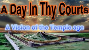 A Day In Thy Courts: A Vision of the Temple age