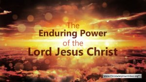 The Enduring Power of the Lord Jesus Christ - Video post