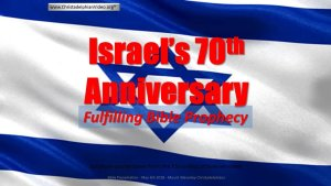Israel's 70th Anniversary Fulfilling Bible Prophecy