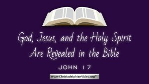 God, Jesus and the Holy Spirit are revealed in the Bible: John 17 - Video Post