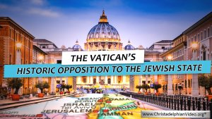 The Vatican's Historic Opposition to the Jewish State- Bible in the News Video Post