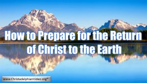 How to Prepare For the Return of Christ to the Earth  Video Post