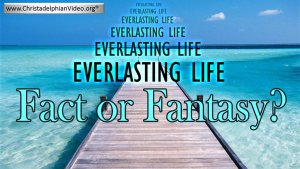 Everlasting Life: Fact Or Fantasy? - Video post