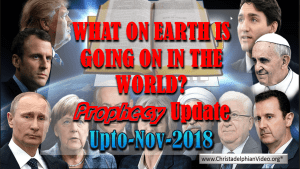 What in the world is Going on? Amazing Bible Prophecy Update Upto Nov 2018 New Video Release