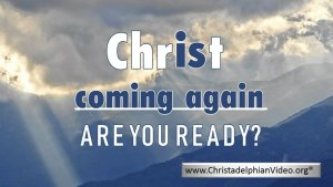 Christ is Coming Again: Are You Ready?