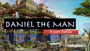 Daniel The Man: Daniel's introduction, Legacy & Exhortation-6 Part Video Study