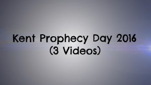 Kent Bible Prophecy Day 2016 Videos