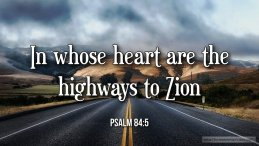 "Thought for February 17th. ""IN WHOSE HEART ARE THE HIGHWAYS TO ZION"""