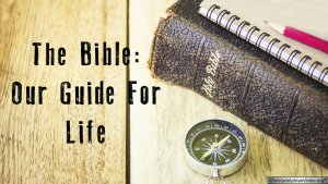 The Bible: Our Guide For Life