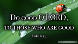 "Thought for March 14th. ""DO GOOD O LORD, TO THOSE WHO ARE GOOD"""