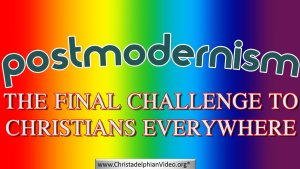 Postmodernism: the Final Challenge to Christians everywhere