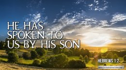 """Thought for May 30th. """"... HE HAS SPOKEN TO US BY HIS SON"""""""