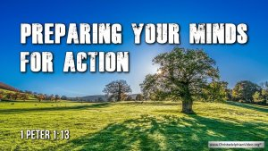 """Thought for June 11th. """"PREPARING YOUR MINDS FOR ACTION"""""""