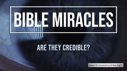 Bible Miracles: Are they Credible / Believable?