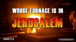 """Thought for June 7th. """"WHOSE FURNACE IS IN JERUSALEM"""""""