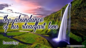 """Thought for July 7th. """"THE ABUNDANCE OF HIS STEADFAST LOVE"""""""