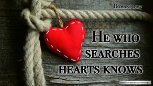 "Thought for July 31st. ""HE WHO SEARCHES HEARTS KNOWS ... """