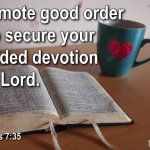 "Thought for August 26th. ""…YOUR UNDIVIDED DEVOTION TO THE LORD"""
