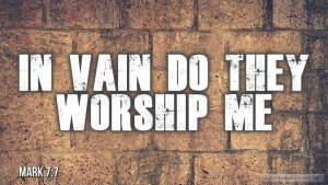 """Thought for August 12th. """"IN VAIN DO THEY WORSHIP"""""""