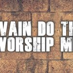 "Thought for August 12th. ""IN VAIN DO THEY WORSHIP"""