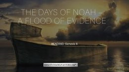 The Days of Noah:  A Flood of Evidence!