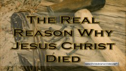 The 'REAL' Reason Christ Died Explained by the Bible!