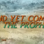 "Thought for September 18th. "" … AND YET COMES TO THE PROPHET"""