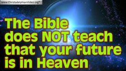 The Bible Does Not Teach That Your Future is in Heaven