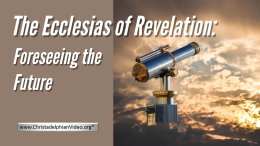 The Ecclesias of Revelation:  Foreseeing the Future
