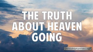 The Truth About Heaven Going!