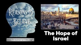 Stop and Think - Reasons to Believe... The Hope Of Israel