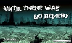 """Thought for November 7th. """"UNTIL THERE WAS NO REMEDY"""""""