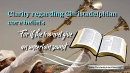 Clarity regarding Christadelphian core beliefs:'The uncertain sound'