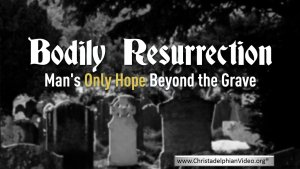 Bodily Resurrection; Mans Only Hope Beyond the Grave