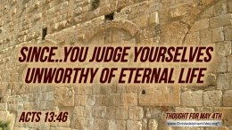 """Daily Readings & Thought for May 4th. """"… JUDGE YOURSELVES UNWORTHY"""""""